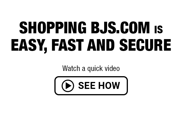Shopping bjs.com is easy, fast and secure. Watch a quick video. Click here to see how.