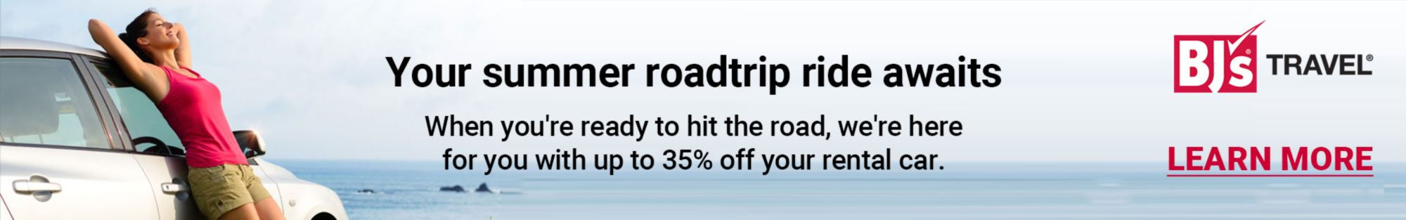 Your summer roadtrip awaits. When you're ready to hit the road, we're here for you with up to 35% off your rental car. Order today!