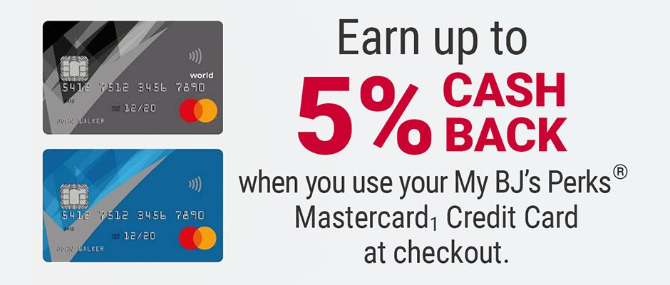 Earn up to 5 percent cash back when you use your  My BJ's Perks Mastercard Credit Card at checkout.