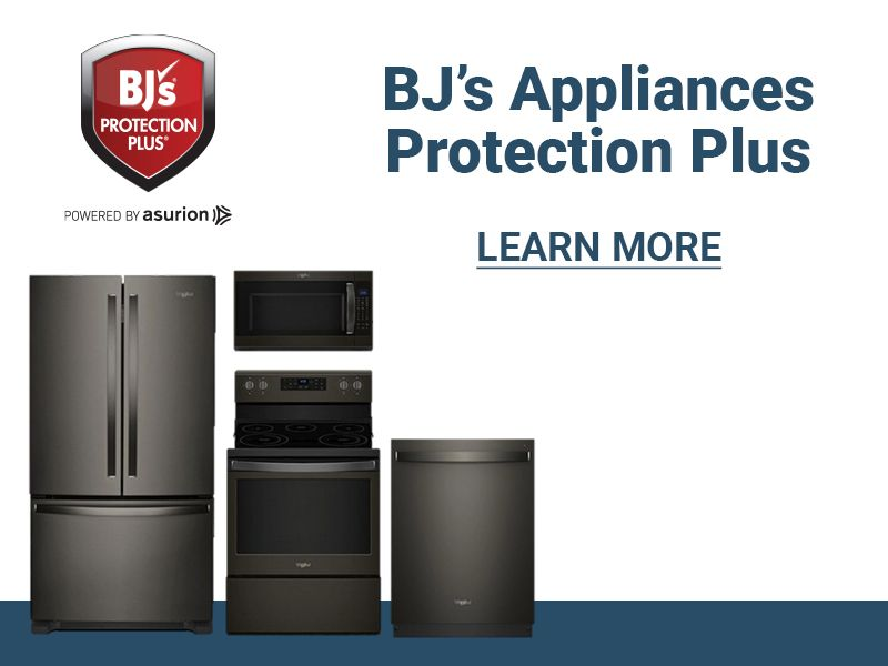 BJ's Appliances protection plus. Click to learn more.