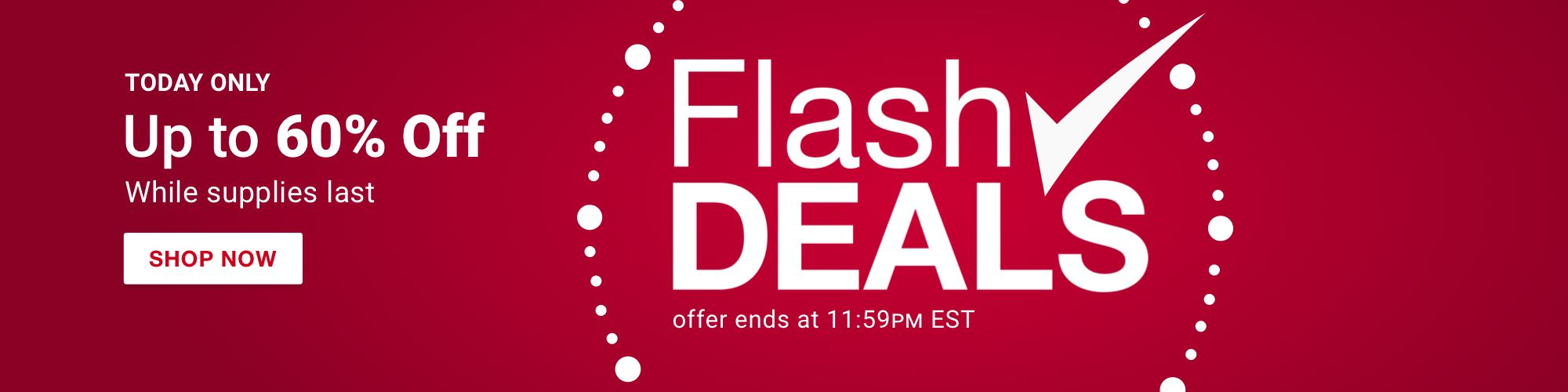 Flash Deals. Today Only. Up to 60 percent off. While supplies last. Ends at 11 59 PM. Click to shop now.