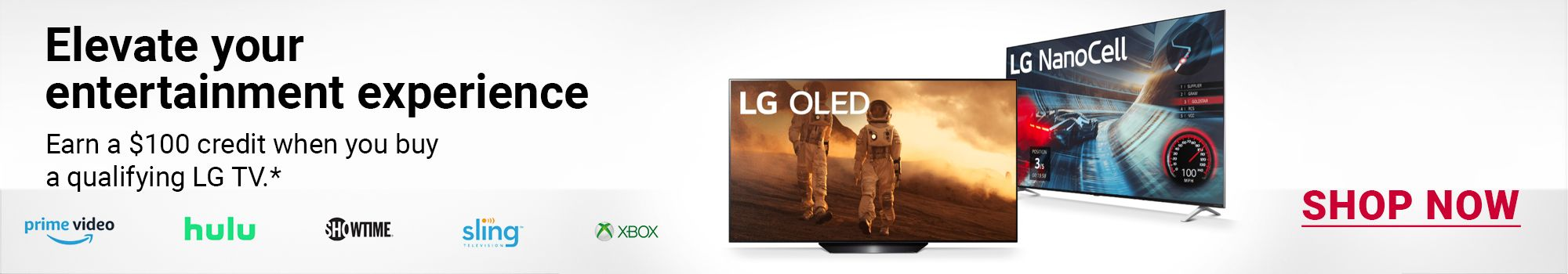 Elevate your entertainment experience. Earn a $100 credit when you buy a qualifying LG TV.* Click to shop now