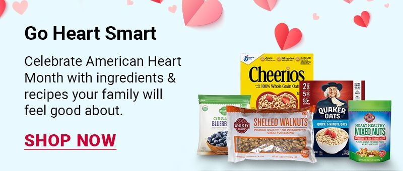 Go Heart Smart. Celebrate American Heart Month with ingredients and recipes your family will feel good about. Click to Shop now.