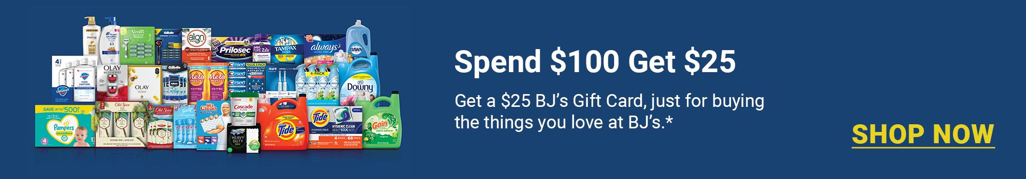 Spend $100 get $25. Get a $25 gift card, just for buying the things you live at BJ's.*