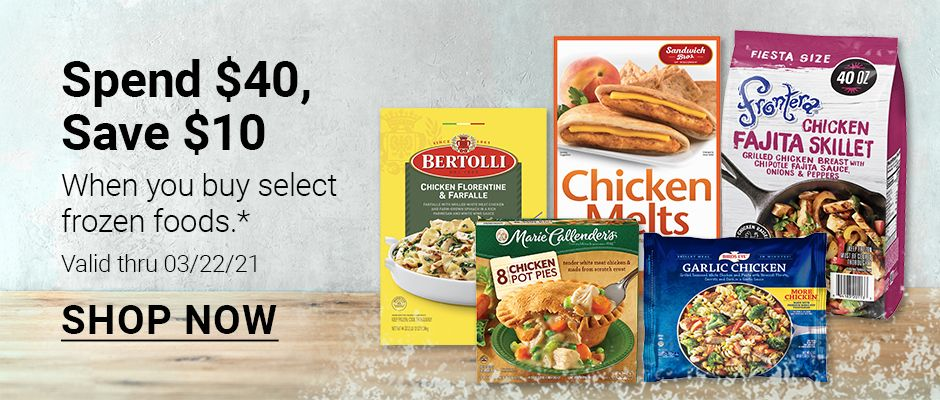 Spend $40, save $10 When you buy select frozen foods. Valid through 3/22/21. Click to shop now.