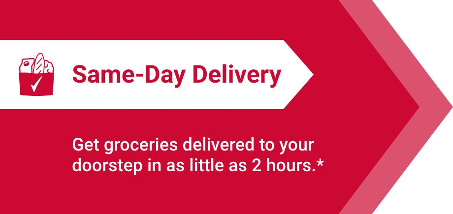 Same-Day Delivery. Get groceries delivered to your doorstep in as little as 2 hours.*
