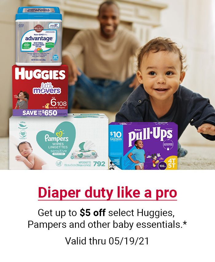Diaper duty like a pro. Get up to $5 off select Huggies, Pampers and other baby essentials. Valid through 5/19/21.