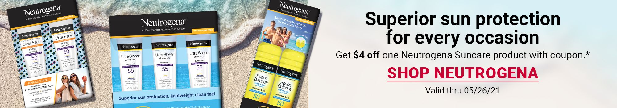Superior sun protection for every occasion. Get $4 off one Neutrogena Suncare product with coupon. Click to Shop Neutrogena. Valid through 05/26/21
