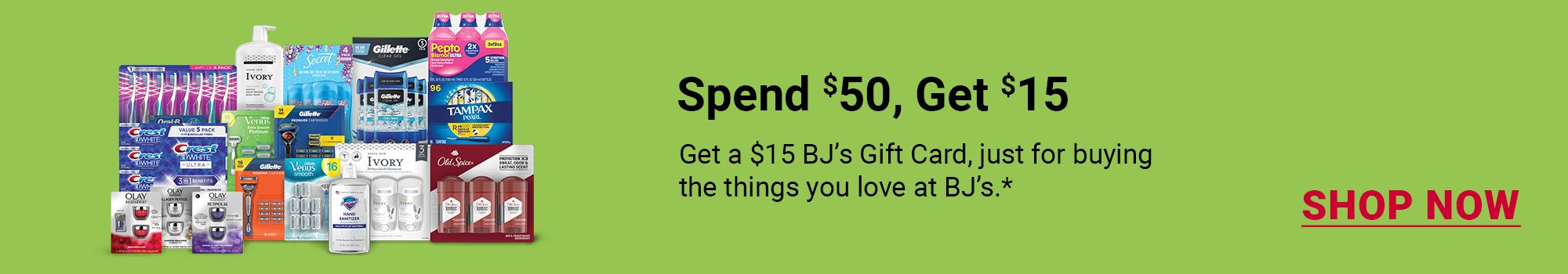 Spend $50, get $15. Get a $15 BJ's Gift Card, just for buying the things you love at BJ's. Click to shop now