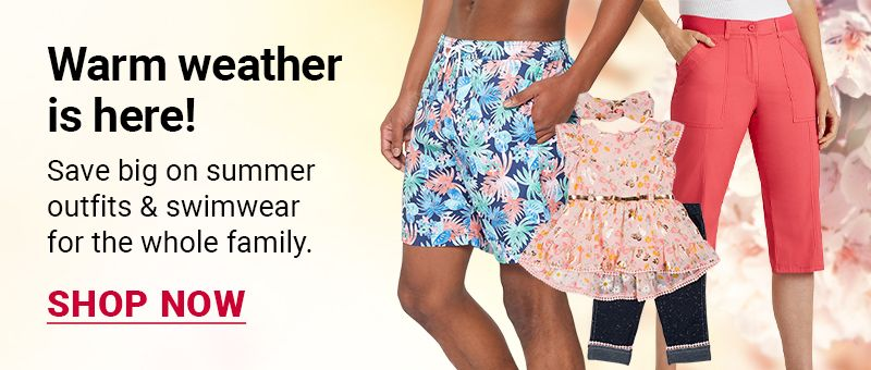 Warm weather is here! Save big on summer outfits and swimwear for the whole family. Click to shop.