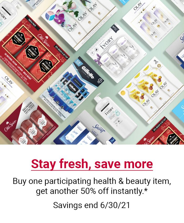 Stay fresh, save more. Buy one participating health & beauty item, get another 50% off instantly. Savings end 6/30/21