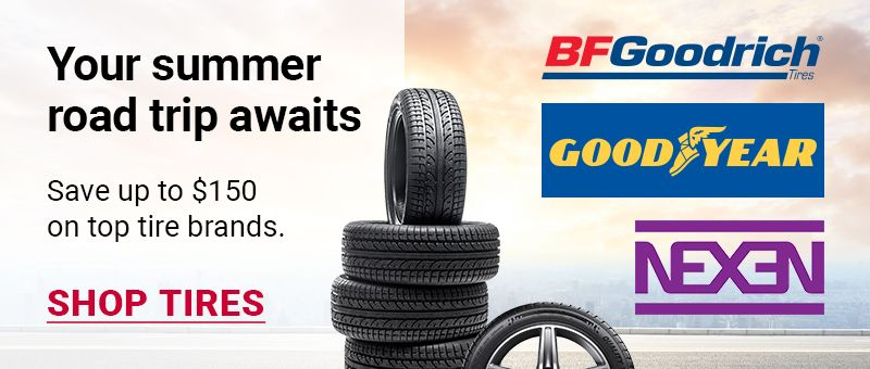 Your summer road trip awaits. Save up to $150 on top tire brands. Click to SHOP TIRES.