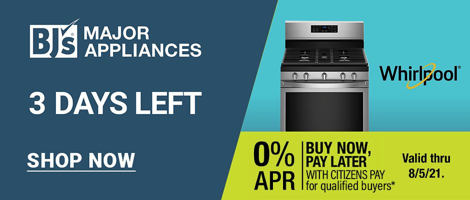 BJ's Major Appliances. 3 days left. Click here to shop now. 0 percent APR buy now pay later with citizens pay for qualified buyers.