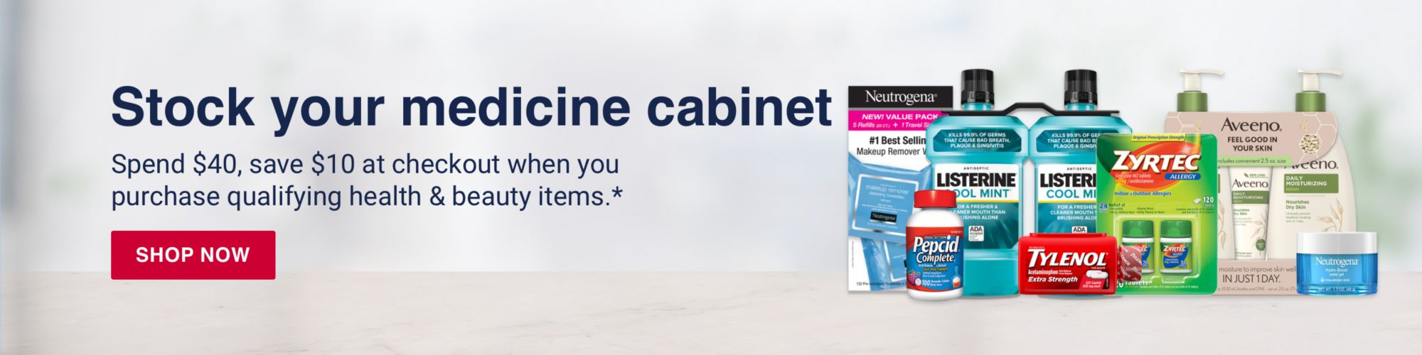 Stock your medicine cabinet. Spend $40, save $10 at checkout when you purchase qualifying health & beauty items.