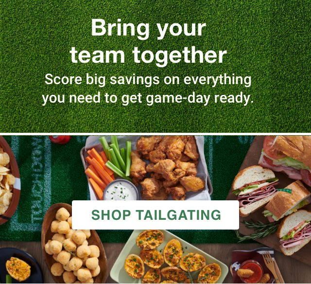 Bring your team together. Score big savings on everything you need to get game-day ready. Shop tailgating.