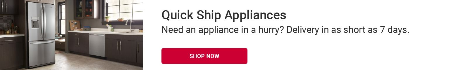 Need an appliance in a hurry? Delivery in as short as 7 days